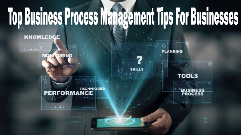 Top Business Process Management Tips For Businesses