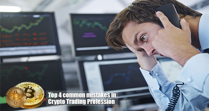Top 4 common mistakes in Crypto trading Profession